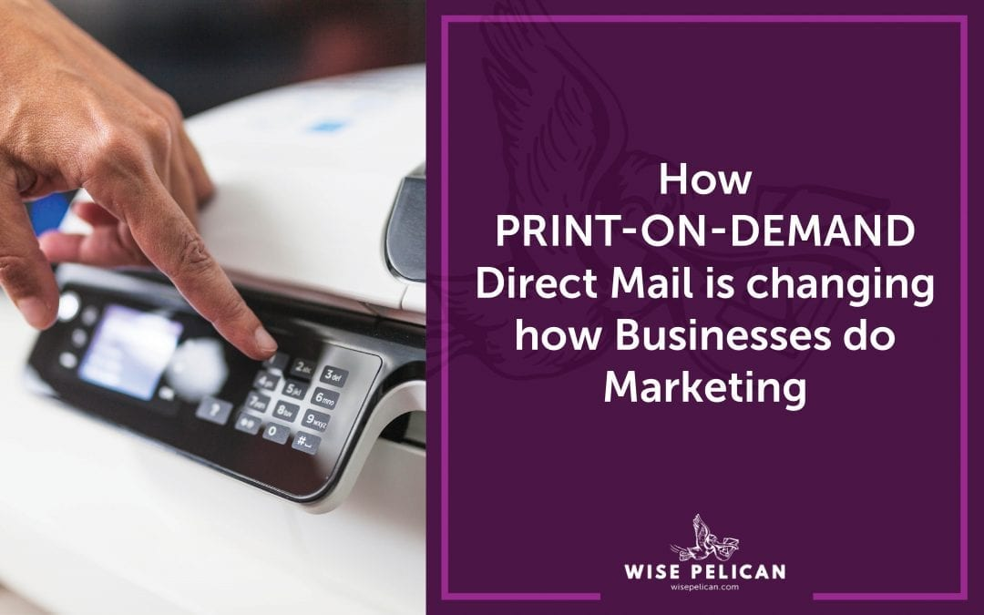 How Print-on-Demand Direct Mail is Changing How Businesses Do Marketing
