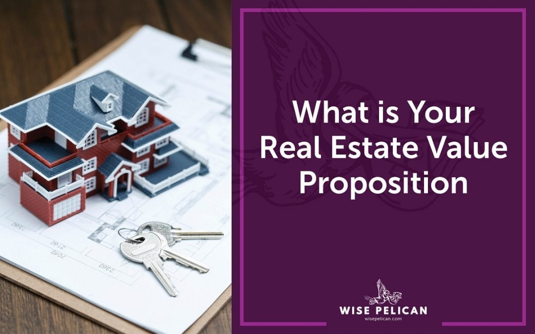 What is Your Real Estate Value Proposition?